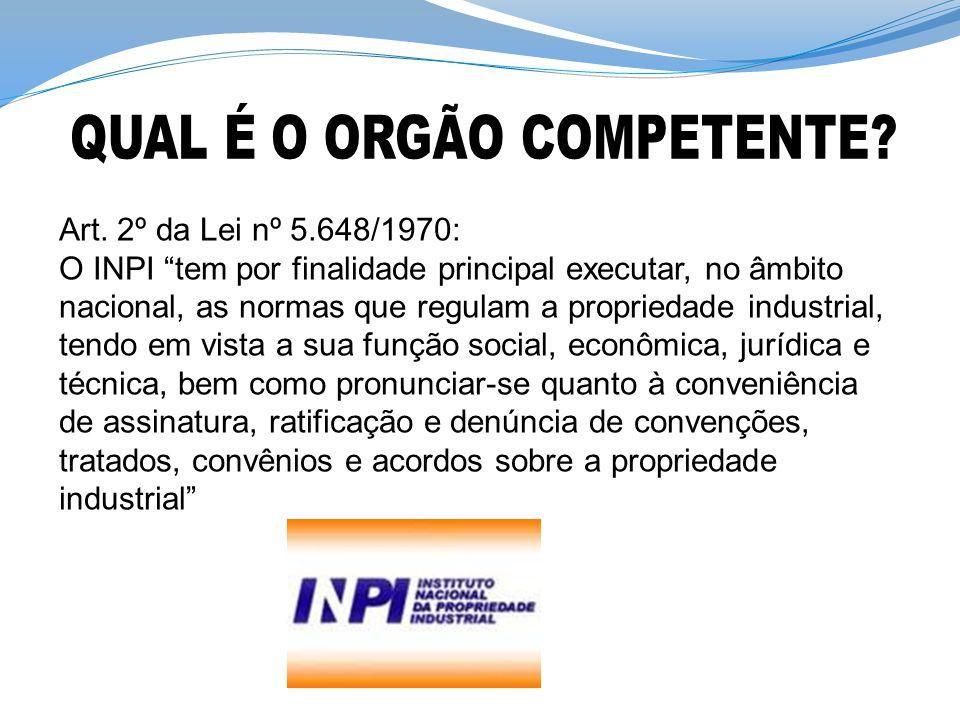 """Art. 2º da Lei nº 5.648/1970: O INPI """"tem por finalidade principal executar, no âmbito nacional, as normas que regulam a propriedade industrial, tendo"""