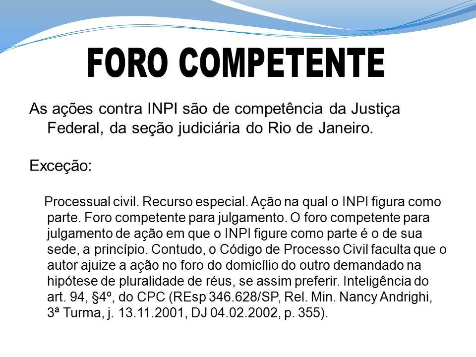 As ações contra INPI são de competência da Justiça Federal, da seção judiciária do Rio de Janeiro. Exceção: Processual civil. Recurso especial. Ação n