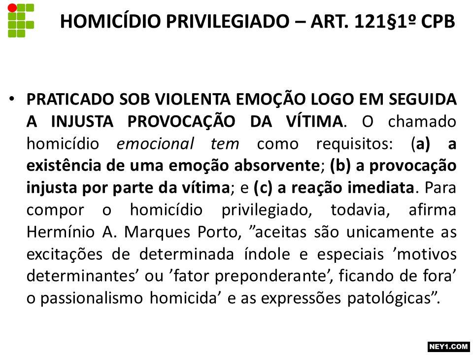 PRATICADO SOB VIOLENTA EMOÇÃO LOGO EM SEGUIDA A INJUSTA PROVOCAÇÃO DA VÍTIMA.