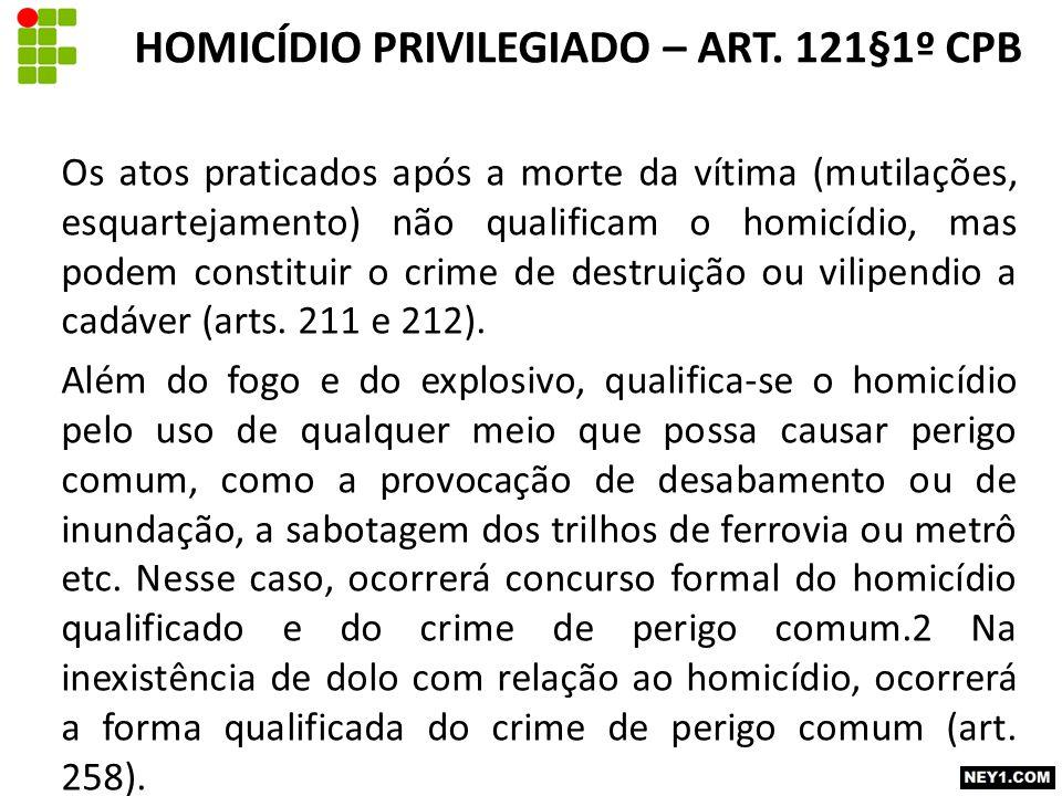 Os atos praticados após a morte da vítima (mutilações, esquartejamento) não qualificam o homicídio, mas podem constituir o crime de destruição ou vili