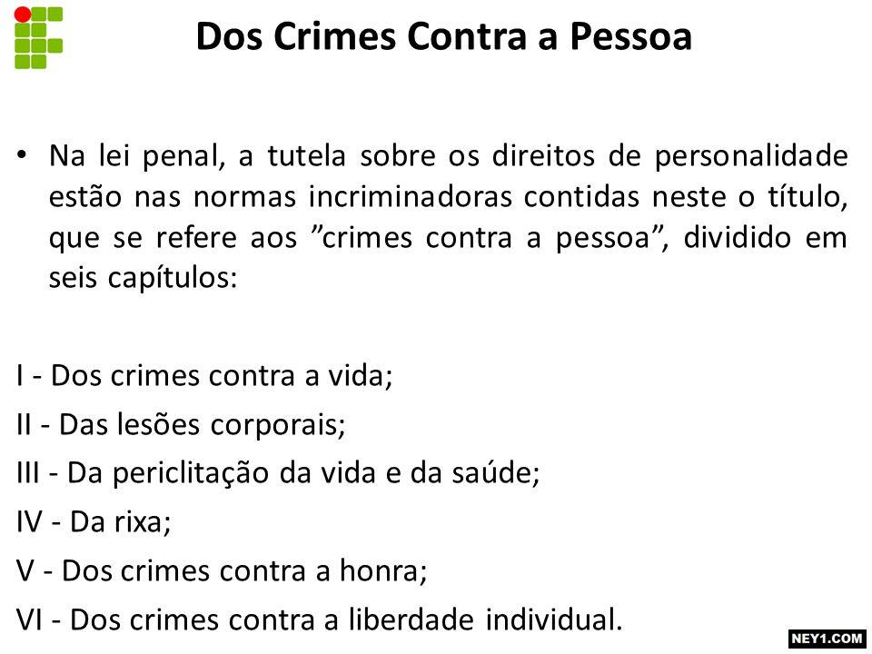 "Na lei penal, a tutela sobre os direitos de personalidade estão nas normas incriminadoras contidas neste o título, que se refere aos ""crimes contra a"