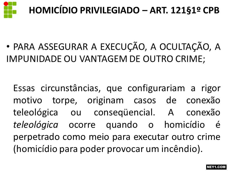 PARA ASSEGURAR A EXECUÇÃO, A OCULTAÇÃO, A IMPUNIDADE OU VANTAGEM DE OUTRO CRIME; Essas circunstâncias, que configurariam a rigor motivo torpe, originam casos de conexão teleológica ou conseqüencial.