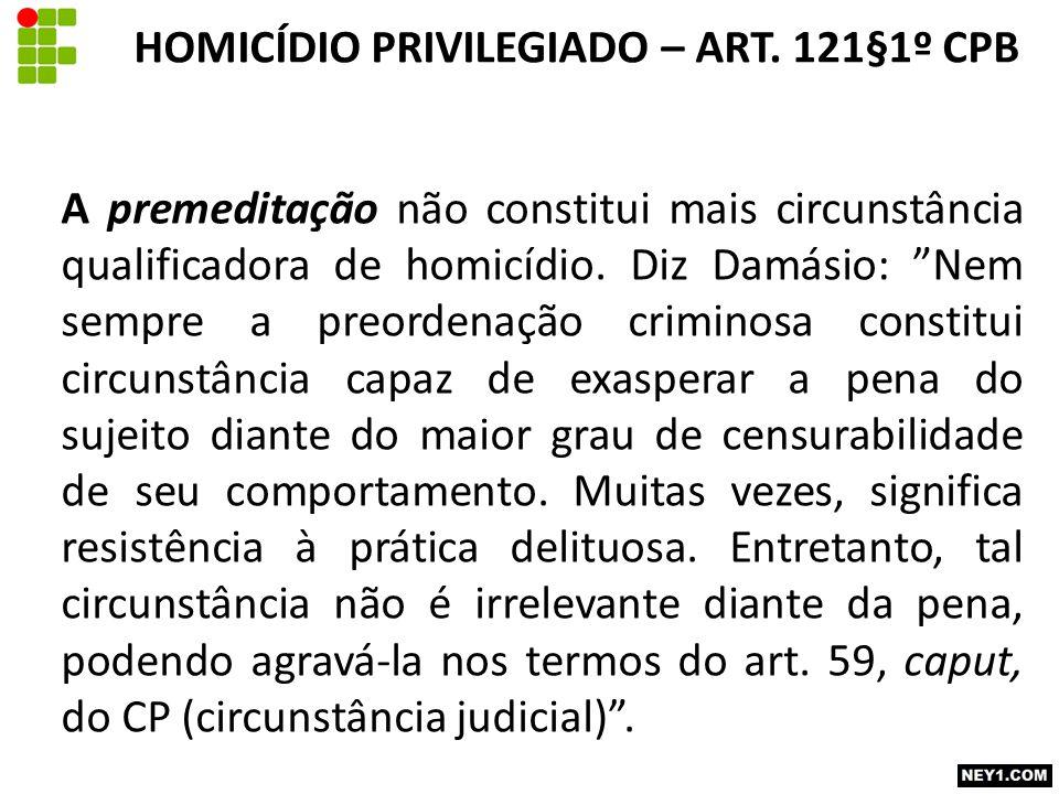 """A premeditação não constitui mais circunstância qualificadora de homicídio. Diz Damásio: """"Nem sempre a preordenação criminosa constitui circunstância"""