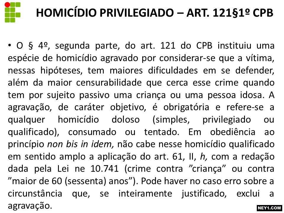 O § 4º, segunda parte, do art. 121 do CPB instituiu uma espécie de homicídio agravado por considerar-se que a vítima, nessas hipóteses, tem maiores di