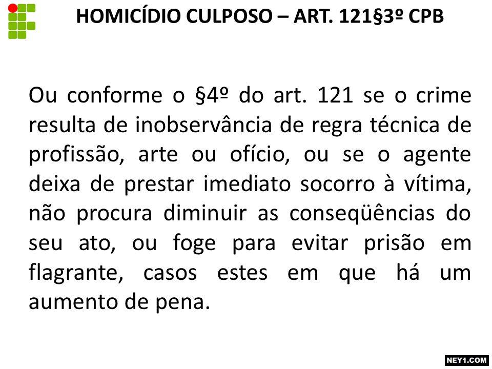 HOMICÍDIO CULPOSO – ART. 121§3º CPB Ou conforme o §4º do art. 121 se o crime resulta de inobservância de regra técnica de profissão, arte ou ofício, o