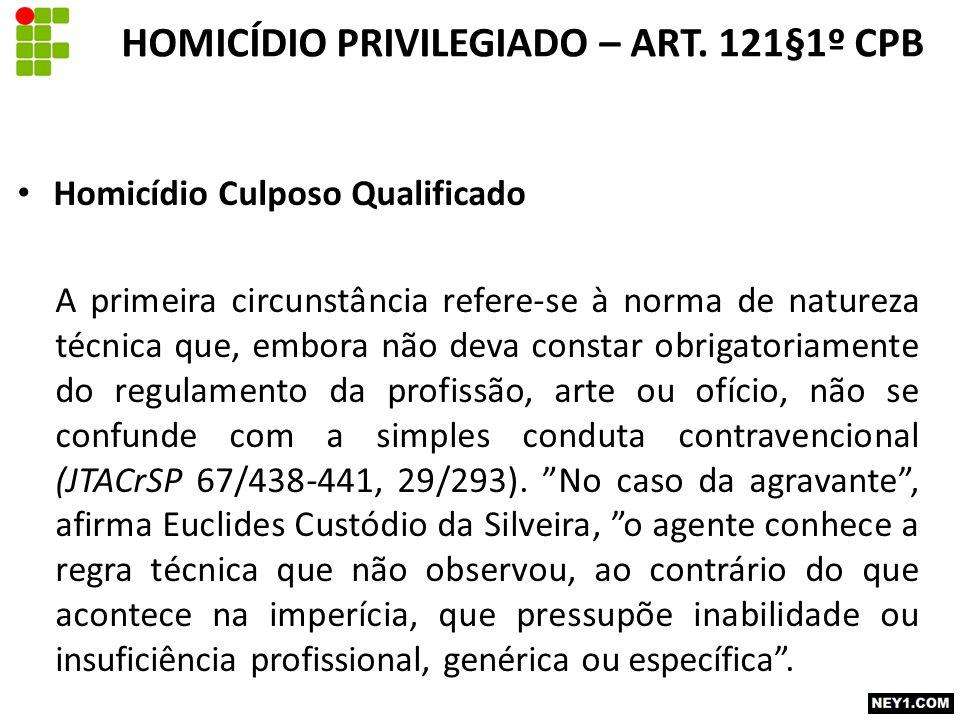 Homicídio Culposo Qualificado A primeira circunstância refere-se à norma de natureza técnica que, embora não deva constar obrigatoriamente do regulamento da profissão, arte ou ofício, não se confunde com a simples conduta contravencional (JTACrSP 67/438-441, 29/293).