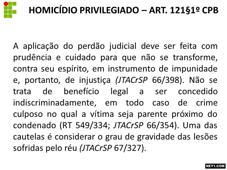 A aplicação do perdão judicial deve ser feita com prudência e cuidado para que não se transforme, contra seu espírito, em instrumento de impunidade e, portanto, de injustiça (JTACrSP 66/398).