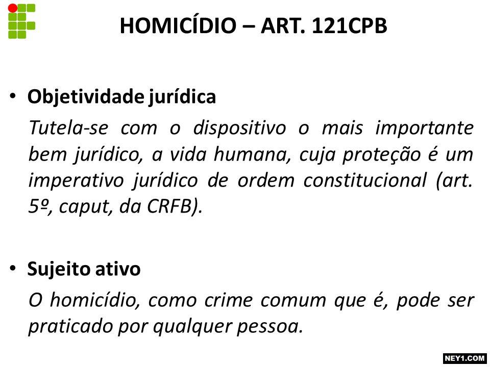 Objetividade jurídica Tutela-se com o dispositivo o mais importante bem jurídico, a vida humana, cuja proteção é um imperativo jurídico de ordem constitucional (art.