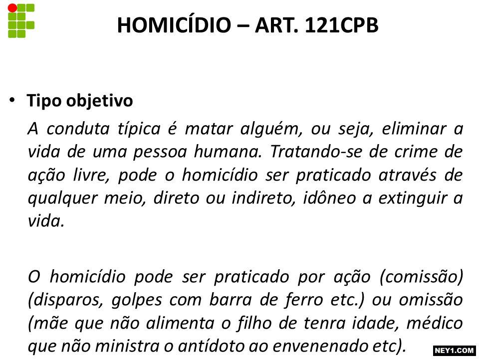 Tipo objetivo A conduta típica é matar alguém, ou seja, eliminar a vida de uma pessoa humana. Tratando-se de crime de ação livre, pode o homicídio ser