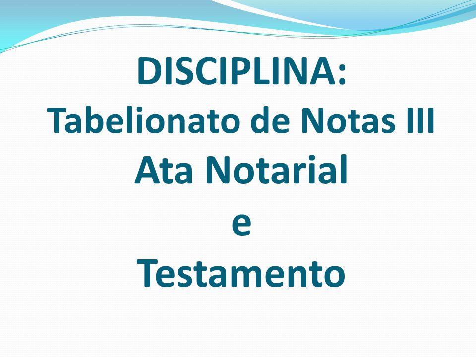 DISCIPLINA: Tabelionato de Notas III Ata Notarial e Testamento