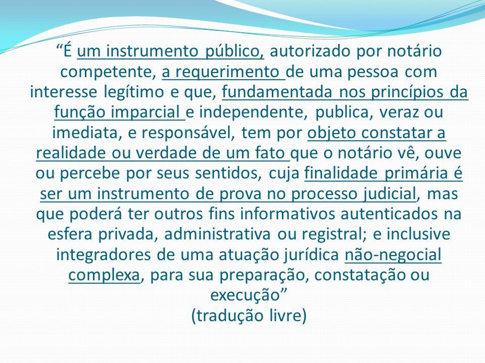 """""""É um instrumento público, autorizado por notário competente, a requerimento de uma pessoa com interesse legítimo e que, fundamentada nos princípios d"""