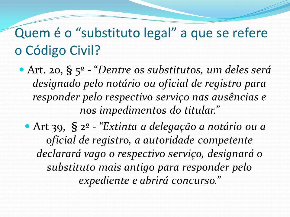 """Quem é o """"substituto legal"""" a que se refere o Código Civil? Art. 20, § 5º - """"Dentre os substitutos, um deles será designado pelo notário ou oficial de"""