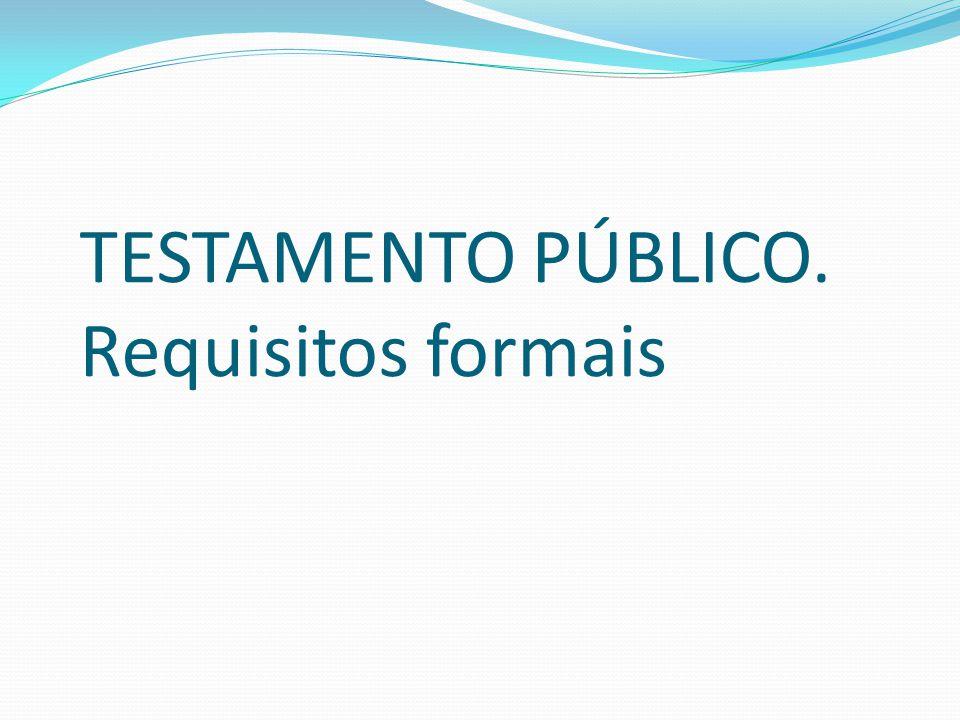 TESTAMENTO PÚBLICO. Requisitos formais