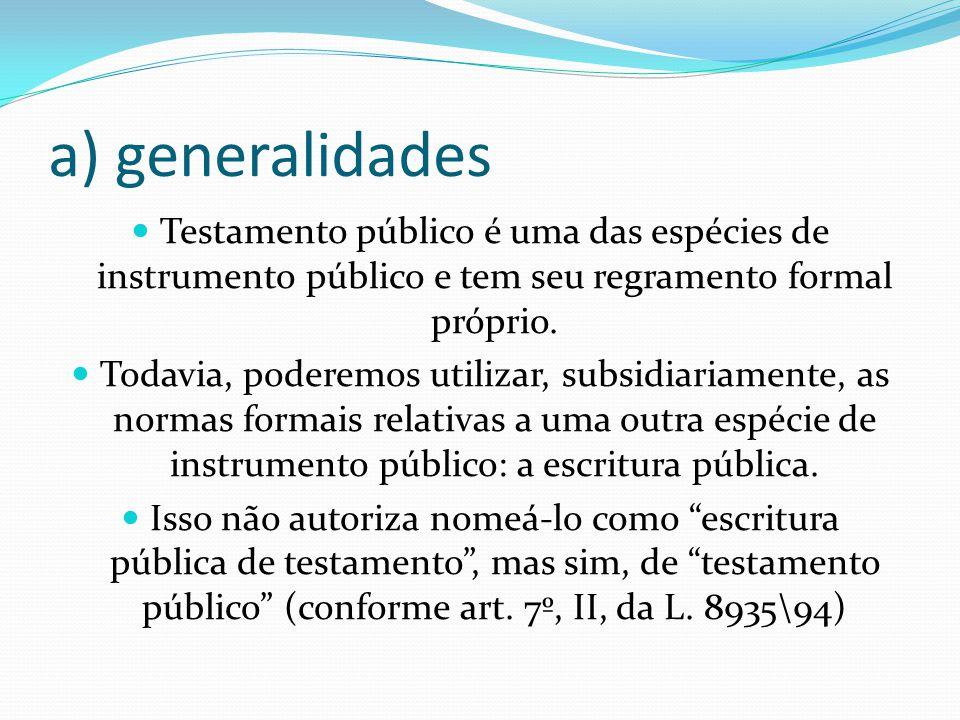 a) generalidades Testamento público é uma das espécies de instrumento público e tem seu regramento formal próprio. Todavia, poderemos utilizar, subsid