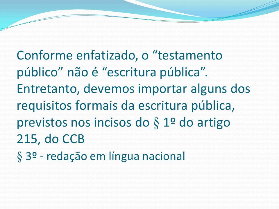 """Conforme enfatizado, o """"testamento público"""" não é """"escritura pública"""". Entretanto, devemos importar alguns dos requisitos formais da escritura pública"""