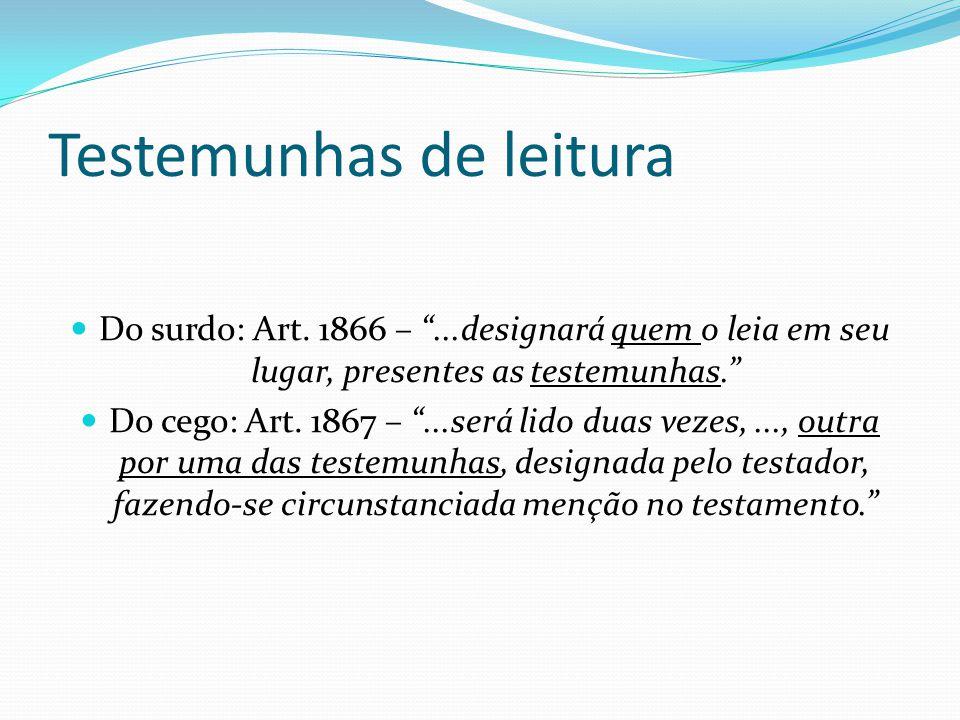 """Testemunhas de leitura Do surdo: Art. 1866 – """"...designará quem o leia em seu lugar, presentes as testemunhas."""" Do cego: Art. 1867 – """"...será lido dua"""