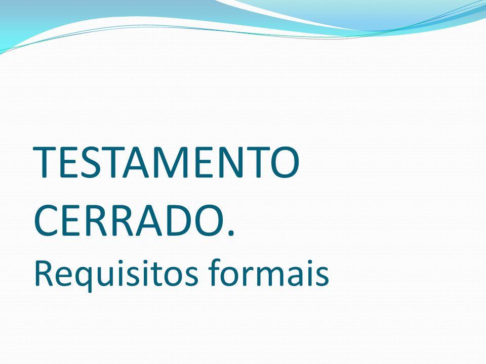 TESTAMENTO CERRADO. Requisitos formais