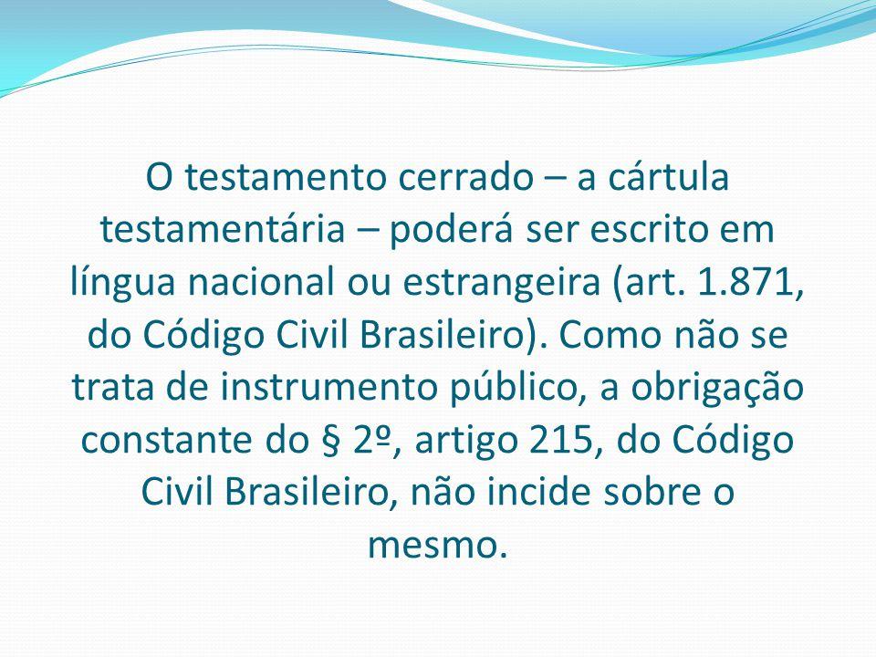 O testamento cerrado – a cártula testamentária – poderá ser escrito em língua nacional ou estrangeira (art. 1.871, do Código Civil Brasileiro). Como n