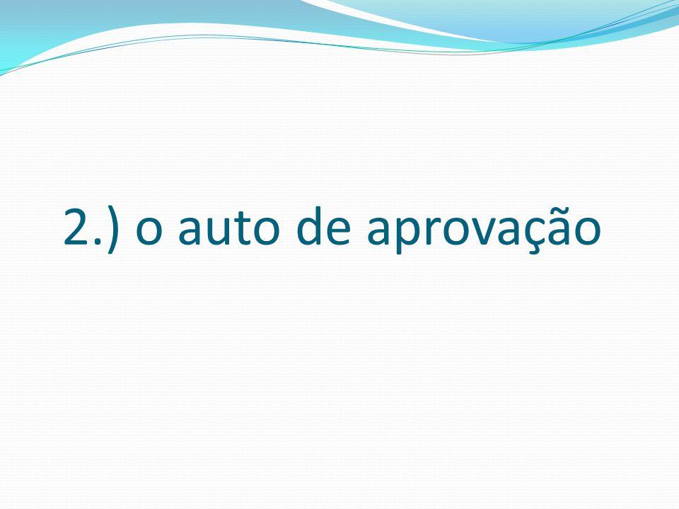 2.) o auto de aprovação