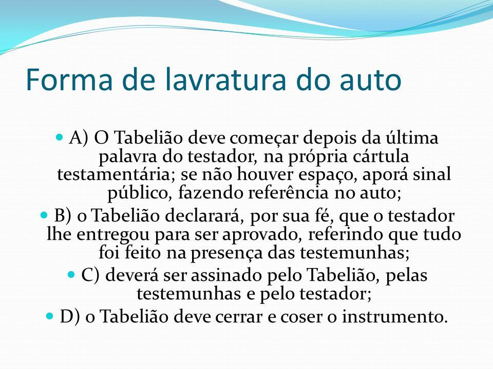 Forma de lavratura do auto A) O Tabelião deve começar depois da última palavra do testador, na própria cártula testamentária; se não houver espaço, ap
