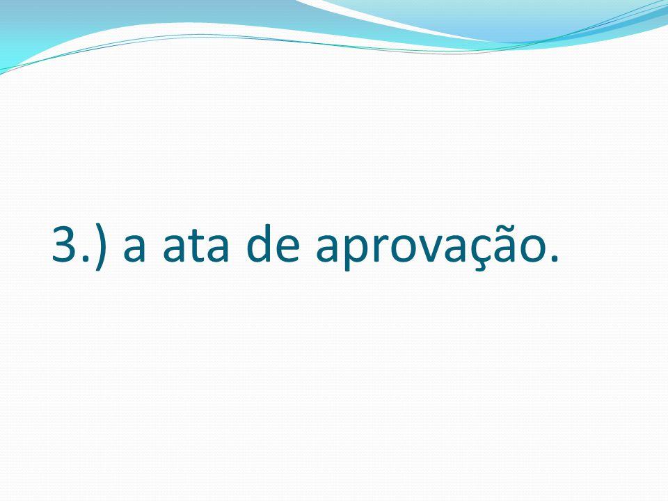 3.) a ata de aprovação.