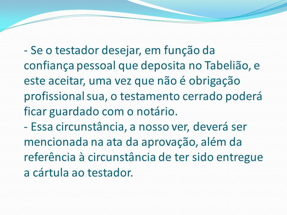 - Se o testador desejar, em função da confiança pessoal que deposita no Tabelião, e este aceitar, uma vez que não é obrigação profissional sua, o test
