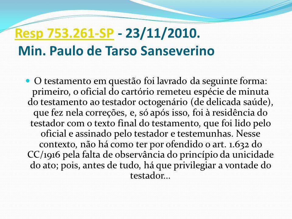Resp 753.261-SPResp 753.261-SP - 23/11/2010. Min. Paulo de Tarso Sanseverino O testamento em questão foi lavrado da seguinte forma: primeiro, o oficia