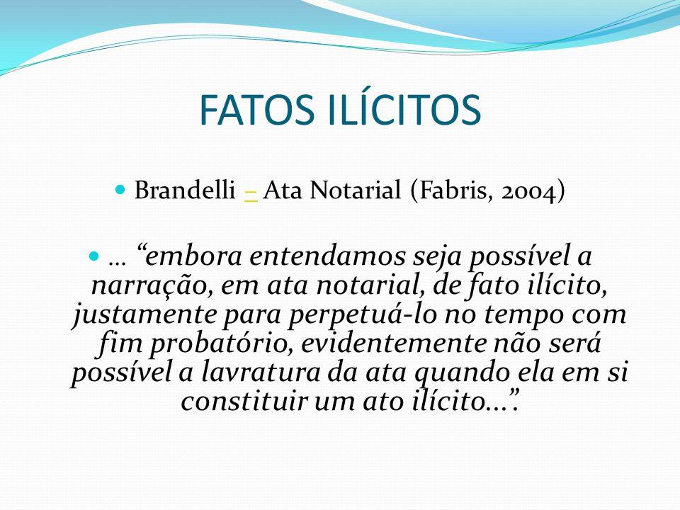 """FATOS ILÍCITOS Brandelli – Ata Notarial (Fabris, 2004)–... """"embora entendamos seja possível a narração, em ata notarial, de fato ilícito, justamente p"""