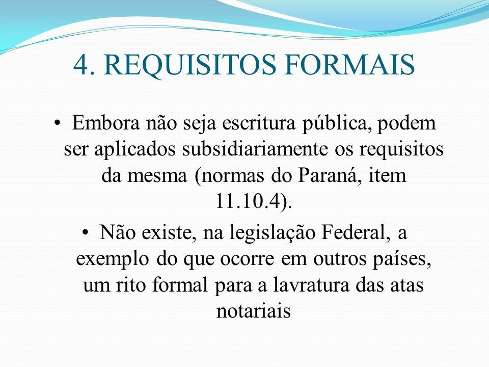 4. REQUISITOS FORMAIS Embora não seja escritura pública, podem ser aplicados subsidiariamente os requisitos da mesma (normas do Paraná, item 11.10.4).