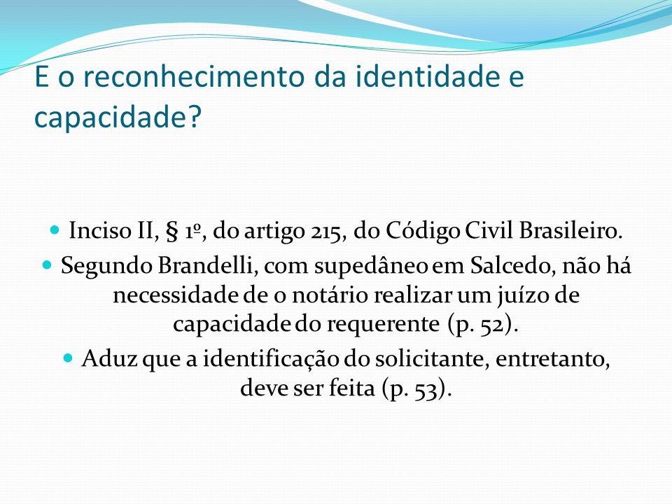 E o reconhecimento da identidade e capacidade? Inciso II, § 1º, do artigo 215, do Código Civil Brasileiro. Segundo Brandelli, com supedâneo em Salcedo