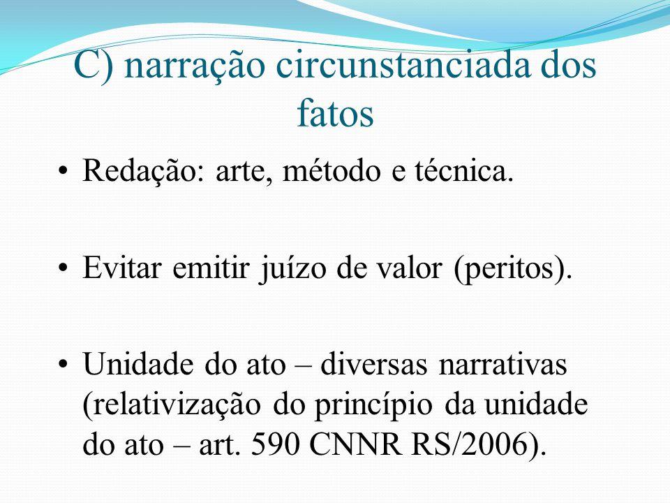 C) narração circunstanciada dos fatos Redação: arte, método e técnica. Evitar emitir juízo de valor (peritos). Unidade do ato – diversas narrativas (r