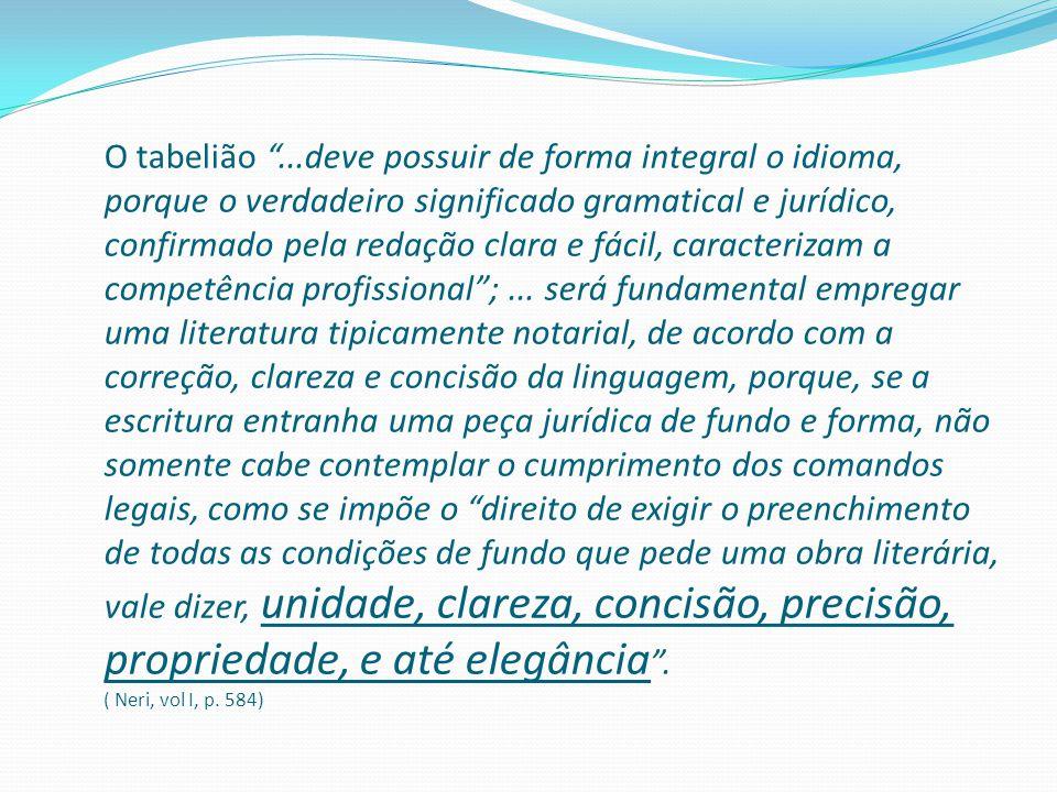 """O tabelião """"...deve possuir de forma integral o idioma, porque o verdadeiro significado gramatical e jurídico, confirmado pela redação clara e fácil,"""