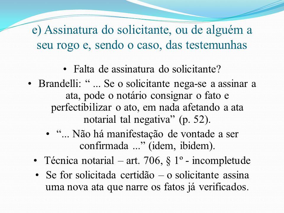 """e) Assinatura do solicitante, ou de alguém a seu rogo e, sendo o caso, das testemunhas Falta de assinatura do solicitante? Brandelli: """"... Se o solici"""