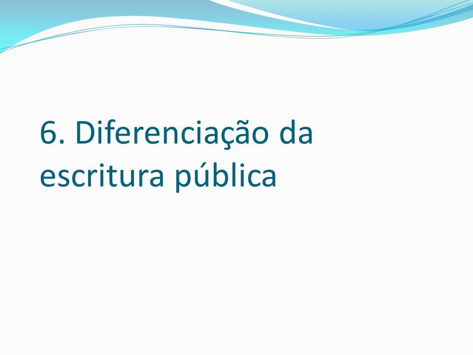 6. Diferenciação da escritura pública