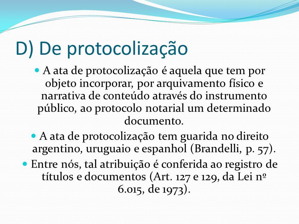 D) De protocolização A ata de protocolização é aquela que tem por objeto incorporar, por arquivamento físico e narrativa de conteúdo através do instru