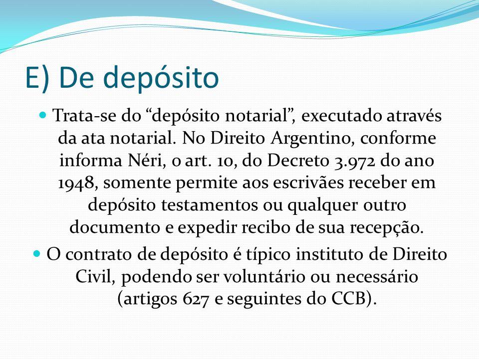"""E) De depósito Trata-se do """"depósito notarial"""", executado através da ata notarial. No Direito Argentino, conforme informa Néri, o art. 10, do Decreto"""