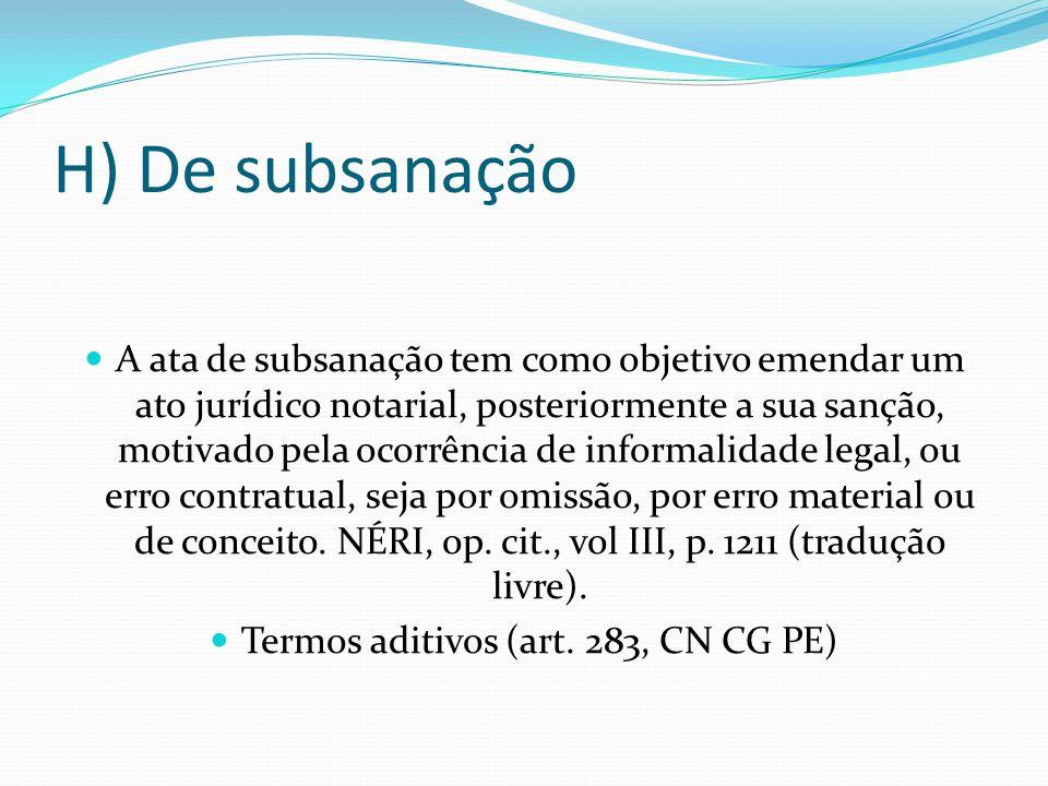 H) De subsanação A ata de subsanação tem como objetivo emendar um ato jurídico notarial, posteriormente a sua sanção, motivado pela ocorrência de info
