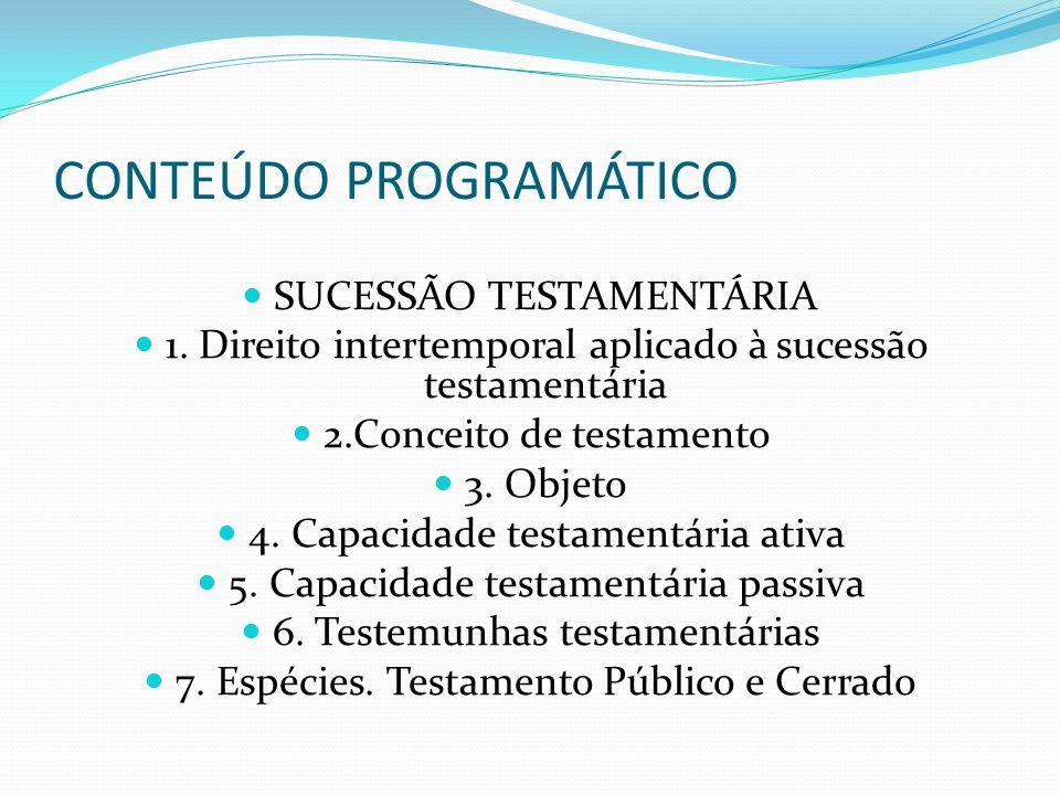CONTEÚDO PROGRAMÁTICO SUCESSÃO TESTAMENTÁRIA 1. Direito intertemporal aplicado à sucessão testamentária 2.Conceito de testamento 3. Objeto 4. Capacida