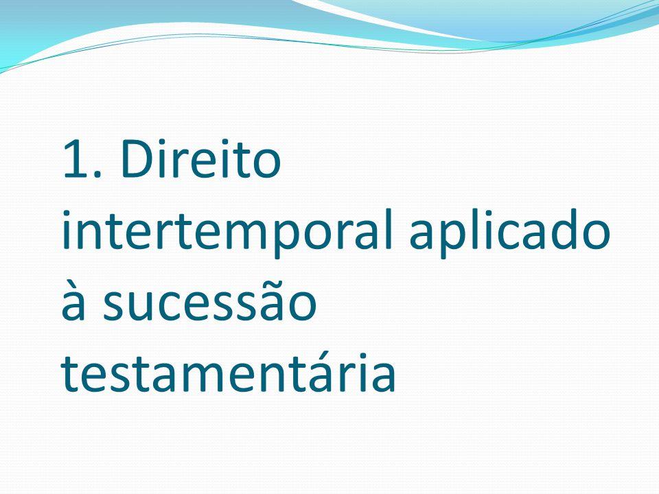 1. Direito intertemporal aplicado à sucessão testamentária