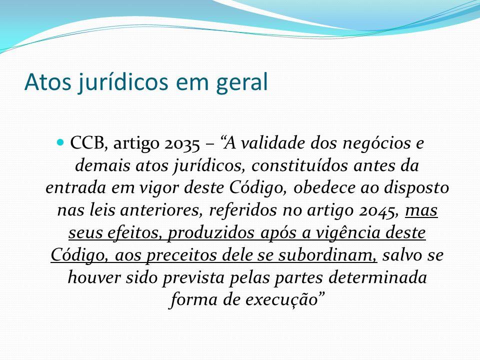 """Atos jurídicos em geral CCB, artigo 2035 – """"A validade dos negócios e demais atos jurídicos, constituídos antes da entrada em vigor deste Código, obed"""