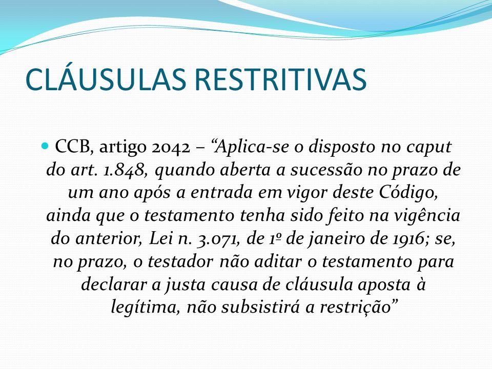 """CLÁUSULAS RESTRITIVAS CCB, artigo 2042 – """"Aplica-se o disposto no caput do art. 1.848, quando aberta a sucessão no prazo de um ano após a entrada em v"""