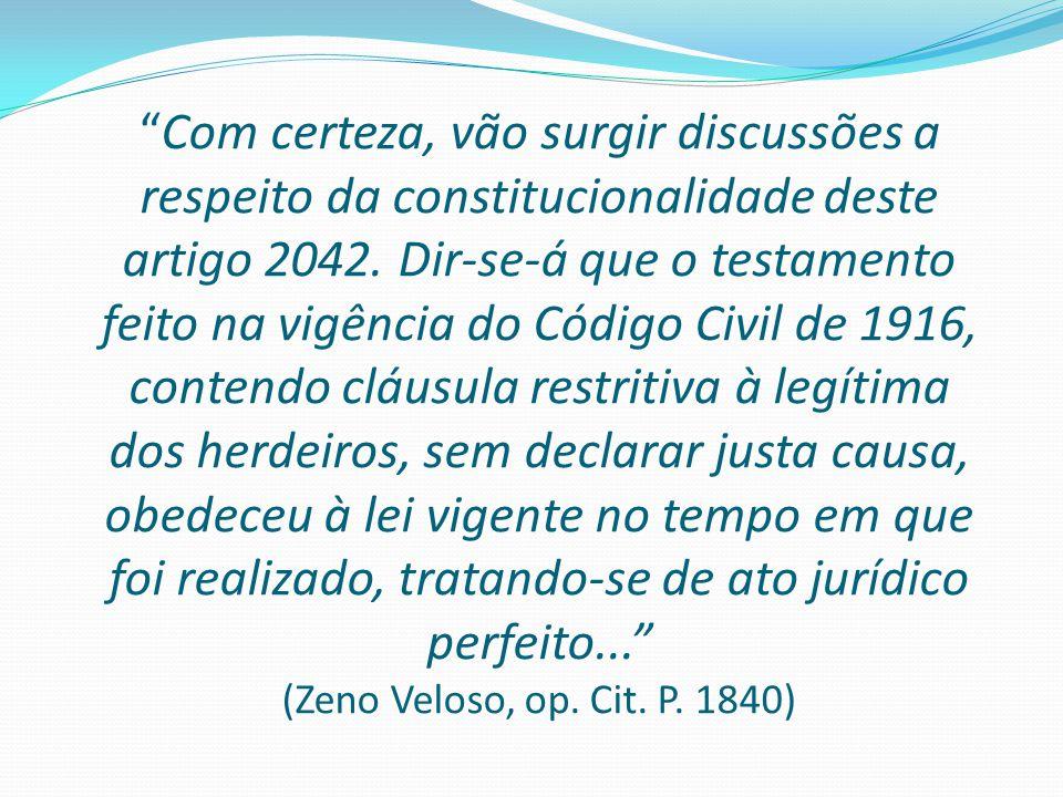 """""""Com certeza, vão surgir discussões a respeito da constitucionalidade deste artigo 2042. Dir-se-á que o testamento feito na vigência do Código Civil d"""
