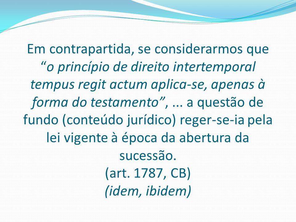 """Em contrapartida, se considerarmos que """"o princípio de direito intertemporal tempus regit actum aplica-se, apenas à forma do testamento"""",... a questão"""