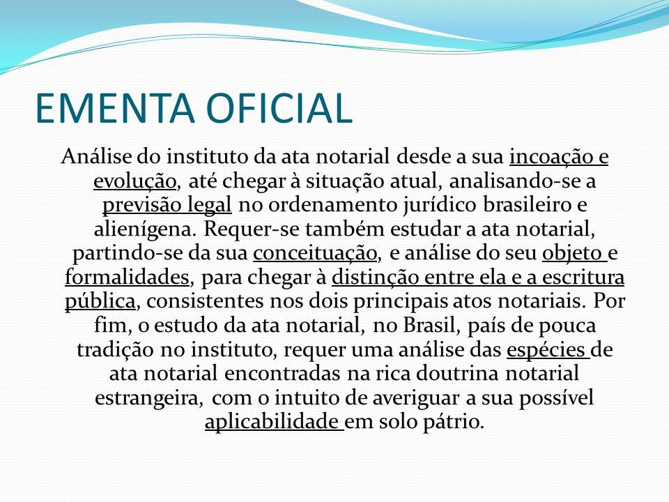 EMENTA OFICIAL Análise do instituto da ata notarial desde a sua incoação e evolução, até chegar à situação atual, analisando-se a previsão legal no or
