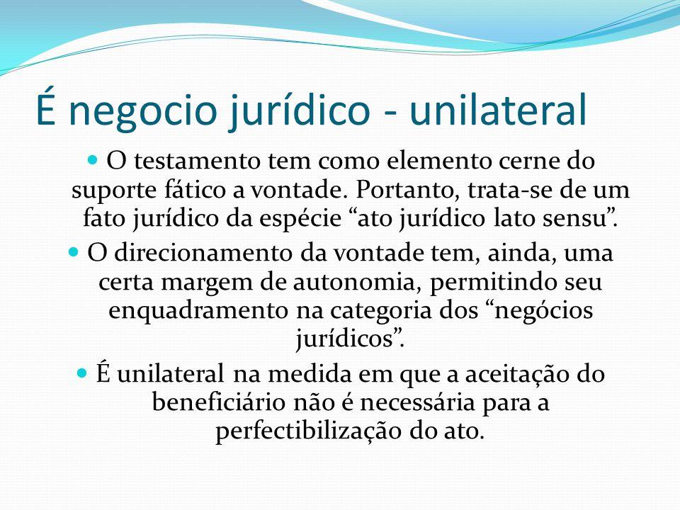 """É negocio jurídico - unilateral O testamento tem como elemento cerne do suporte fático a vontade. Portanto, trata-se de um fato jurídico da espécie """"a"""