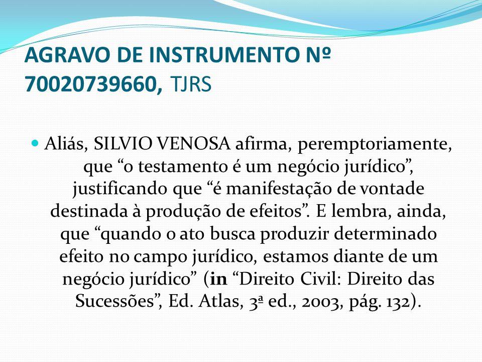 """AGRAVO DE INSTRUMENTO Nº 70020739660, TJRS Aliás, SILVIO VENOSA afirma, peremptoriamente, que """"o testamento é um negócio jurídico"""", justificando que """""""
