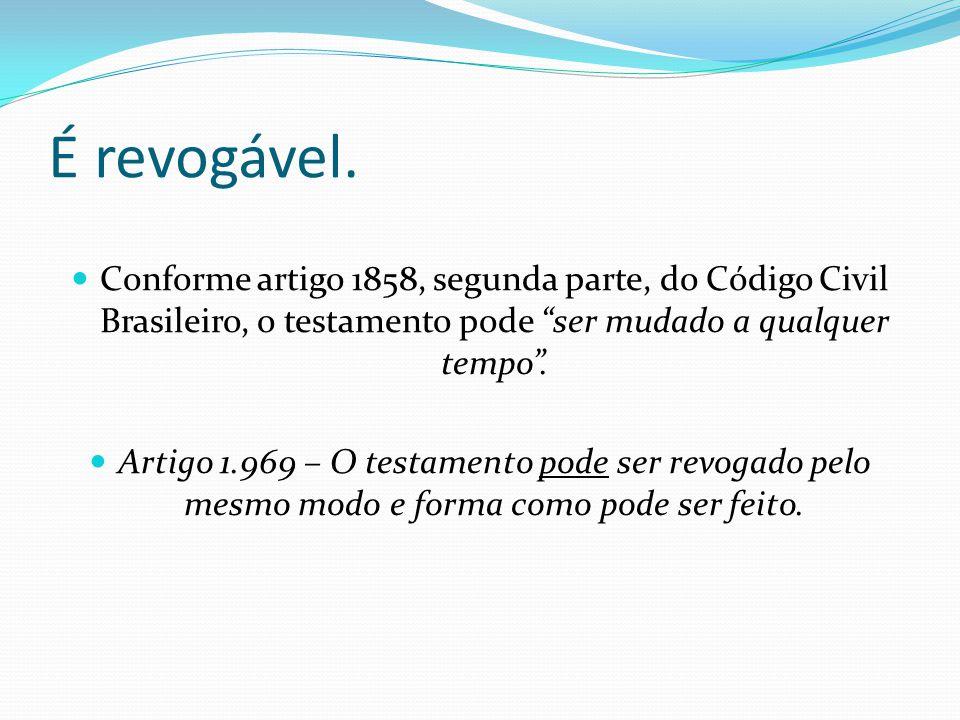 """É revogável. Conforme artigo 1858, segunda parte, do Código Civil Brasileiro, o testamento pode """"ser mudado a qualquer tempo"""". Artigo 1.969 – O testam"""
