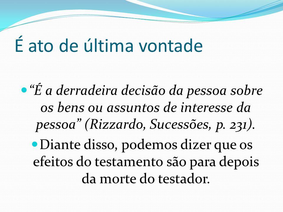 """É ato de última vontade """"É a derradeira decisão da pessoa sobre os bens ou assuntos de interesse da pessoa"""" (Rizzardo, Sucessões, p. 231). Diante diss"""