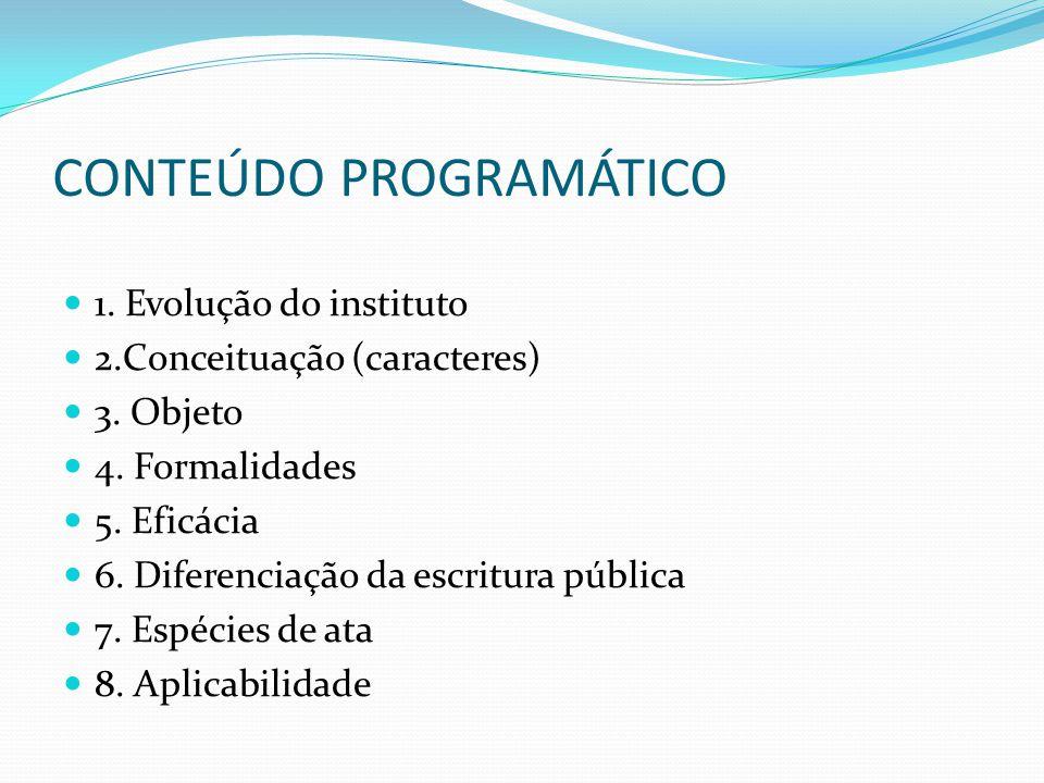 CONTEÚDO PROGRAMÁTICO 1. Evolução do instituto 2.Conceituação (caracteres) 3. Objeto 4. Formalidades 5. Eficácia 6. Diferenciação da escritura pública