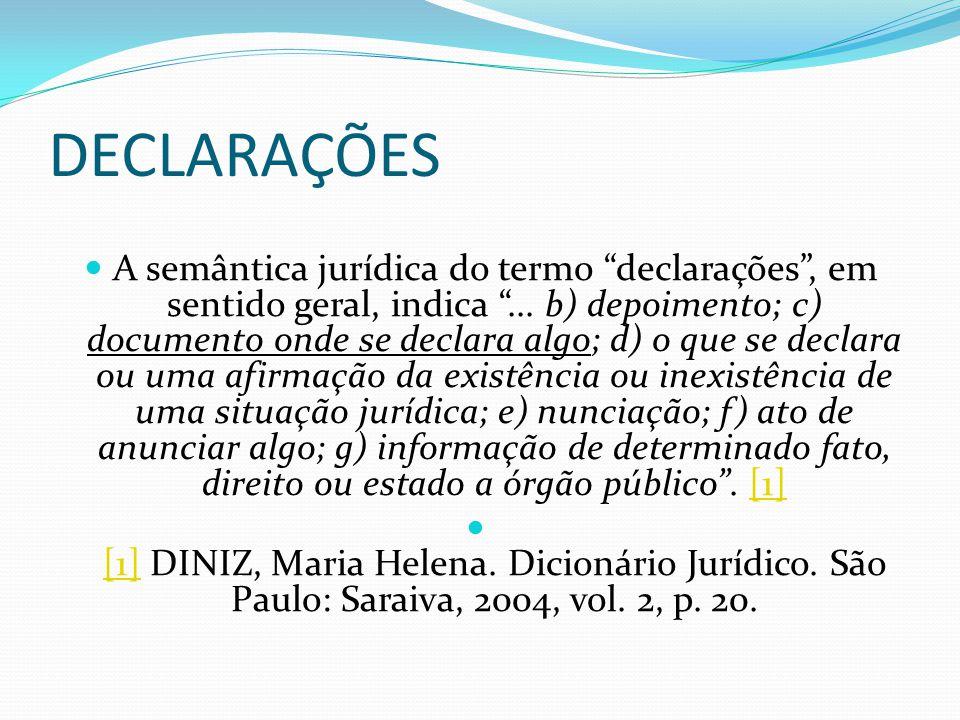 """DECLARAÇÕES A semântica jurídica do termo """"declarações"""", em sentido geral, indica """"... b) depoimento; c) documento onde se declara algo; d) o que se d"""
